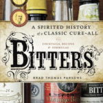 [PDF] [EPUB] Bitters: A Spirited History of a Classic Cure-All, with Cocktails, Recipes, and Formulas Download