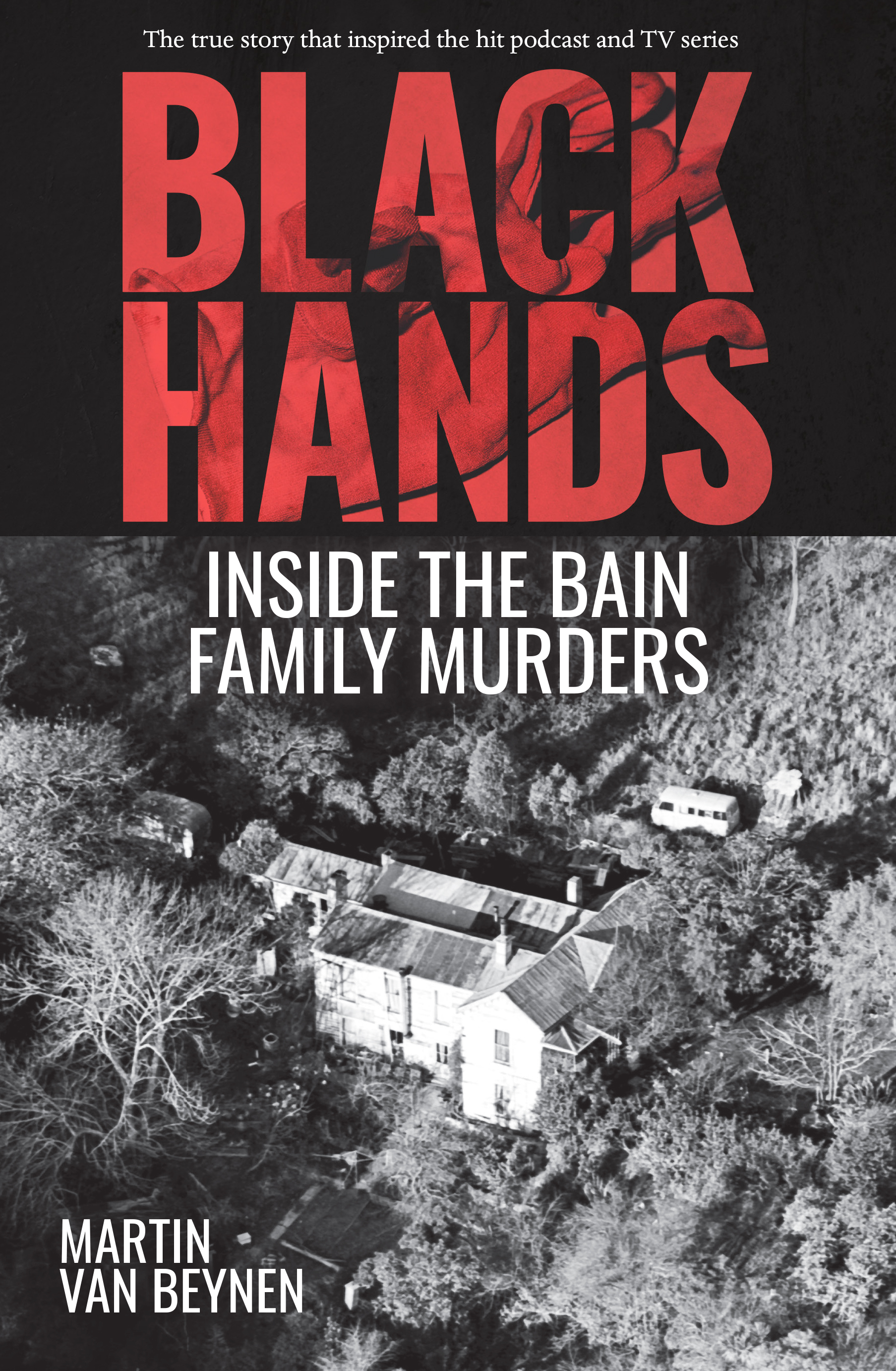 [PDF] [EPUB] Black Hands: Inside the Bain Family Murders Download by Martin Van Beynen