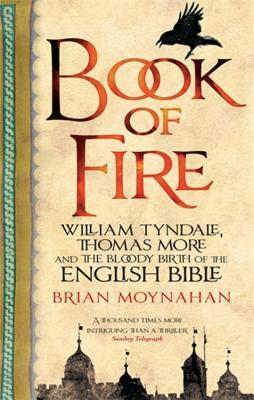 [PDF] [EPUB] Book of Fire: William Tyndale, Thomas More and the Bloody Birth of the English Bible Download by Brian Moynahan
