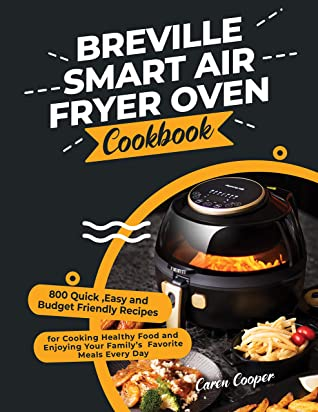 [PDF] [EPUB] Breville Smart Air Fryer Oven Cookbook: 800 Quick ,Easy and Budget Friendly Recipes for Cooking Healthy Food and Enjoying Your Family's Favorite Meals Every Day Download by Caren Cooper