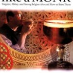 [PDF] [EPUB] Brew Like a Monk: Trappist, Abbey, and Strong Belgian Ales and How to Brew Them Download
