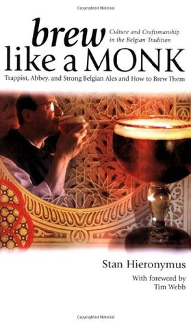 [PDF] [EPUB] Brew Like a Monk: Trappist, Abbey, and Strong Belgian Ales and How to Brew Them Download by Stan Hieronymus