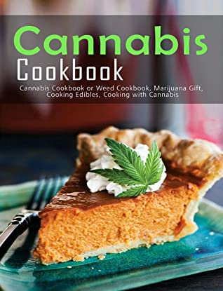 [PDF] [EPUB] Cannabis Cookbook: Cannabis Cookbook or Weed Cookbook, Marijuana Gift, Cooking Edibles, Cooking with Cannabis Download by Andy Sutton