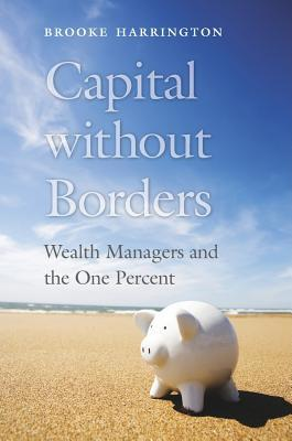 [PDF] [EPUB] Capital Without Borders: Wealth Managers and the One Percent Download by Brooke Harrington