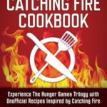 [PDF] [EPUB] Catching Fire Cookbook: Experience the Hunger Games Trilogy with Unofficial Recipes Inspired by Catching Fire Download
