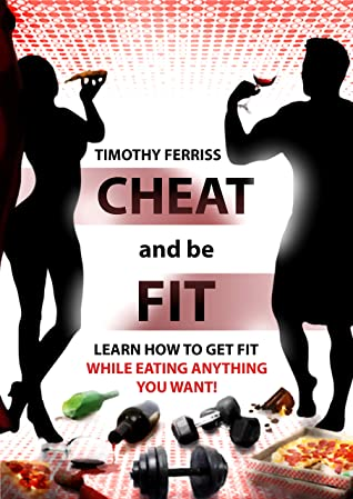[PDF] [EPUB] Cheat and be Fit: Learn how to get fit while eating anything you like! Download by Timothy Ferris