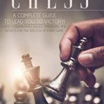 [PDF] [EPUB] Chess For Beginners: A Complete Guide To Leading You To Victory! Chess Fundamentals, Rules, Strategies and Secrets For The Success of Every Game Download