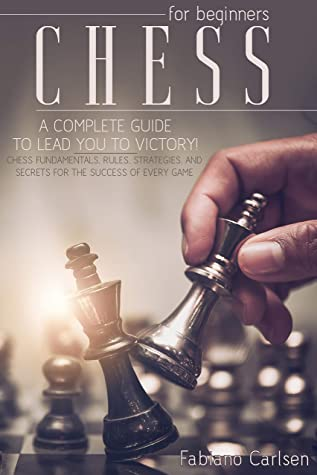 [PDF] [EPUB] Chess For Beginners: A Complete Guide To Leading You To Victory! Chess Fundamentals, Rules, Strategies and Secrets For The Success of Every Game Download by Fabiano Carlsen