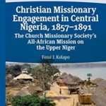 [PDF] [EPUB] Christian Missionary Engagement in Central Nigeria, 1857–1891: The Church Missionary Society's All-African Mission on the Upper Niger (African Histories and Modernities) Download