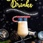 [PDF] [EPUB] Christmas Drinks: 130 Recipes to Spread The Joy of Christmas through Drinks that Sparkle (Christmas Cookbook Series) Download