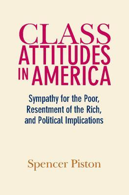 [PDF] [EPUB] Class Attitudes in America: Sympathy for the Poor, Resentment of the Rich, and Political Implications Download by Spencer Piston