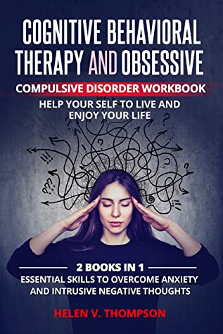 [PDF] [EPUB] Cognitive Behavioral Therapy and Obsessive-Compulsive Disorder Workbook. Help Your Self to Live and Enjoy Your Life.: 2 books in 1: Essential Skills to ... Anxiety and Intrusive Negative Thoughts Download by Helen V. Thompson