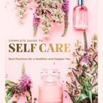 [PDF] [EPUB] Complete Guide to Self-Care: Best Practices for a Healthier and Happier You Download