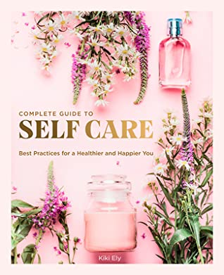[PDF] [EPUB] Complete Guide to Self-Care: Best Practices for a Healthier and Happier You Download by Kiki Ely