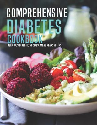 [PDF] [EPUB] Comprehensive Diabetes Cookbook: Delicious Diabetic Recipes, Meal Plans and Tip! Download by Andy Sutton