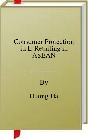 [PDF] [EPUB] Consumer Protection in E-Retailing in ASEAN Download by Huong Ha