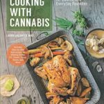 [PDF] [EPUB] Cooking with Cannabis: Delicious Recipes for Edibles and Everyday Favorites Download