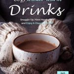 [PDF] [EPUB] Cozy Winter-Warm Drinks: Snuggle Up, Have Hearty Sips and Enjoy A Cheerful Winter Download