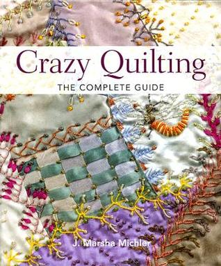 [PDF] [EPUB] Crazy Quilting: The Complete Guide Download by J. Marsha Michler