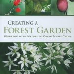 [PDF] [EPUB] Creating a Forest Garden: Working with Nature to Grow Edible Crops Download
