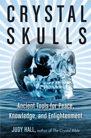 [PDF] [EPUB] Crystal Skulls: Ancient Tools for Peace, Knowledge, and Enlightenment Download by Judy Hall