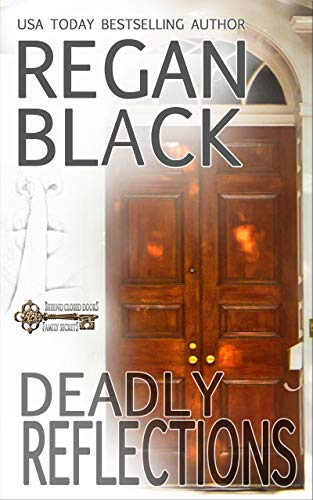 [PDF] [EPUB] Deadly Reflections (Behind Closed Doors: Family Secrets, #4) Download by Regan Black