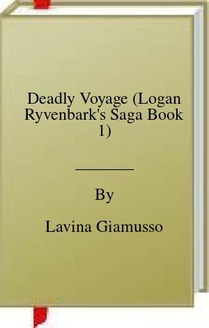 [PDF] [EPUB] Deadly Voyage (Logan Ryvenbark's Saga Book 1) Download by Lavina Giamusso