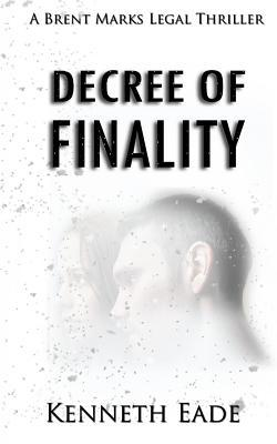 [PDF] [EPUB] Decree of Finality: A Brent Marks Legal Thriller Download by Kenneth Eade