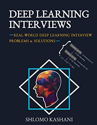 [PDF] [EPUB] Deep Learning Interviews: Hundreds of fully solved job interview questions from a wide range of key topics in AI. Download by Shlomo Kashani