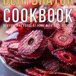 [PDF] [EPUB] Dehydrator Cookbook: Dehydrating Foods at Home with Easy Recipes Download