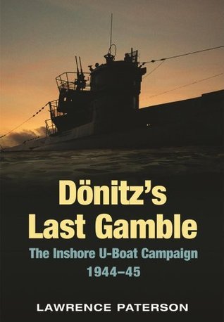 [PDF] [EPUB] Donitz's Last Gamble: The Inshore U-Boat Campaign 1944-45 Download by Lawrence Patterson
