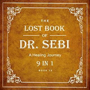 [PDF] [EPUB] Dr. Sebi Books: The Lost Book of Dr. Sebi 9 in 1: Sebi Teachings, Alkaline Diets, Nutrition, Health, Food List, Recipes, Meal Plan and More... Download by Kerri M. Williams