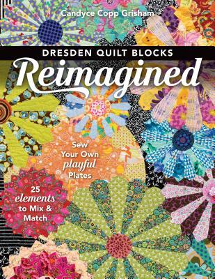 [PDF] [EPUB] Dresden Quilt Blocks Reimagined: Sew Your Own Playful Plates; 25 Elements to Mix and Match Download by Candyce Copp Grisham