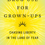 [PDF] [EPUB] Drug Use for Grown-Ups: Chasing Liberty in the Land of Fear Download