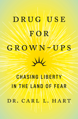 [PDF] [EPUB] Drug Use for Grown-Ups: Chasing Liberty in the Land of Fear Download by Carl Hart