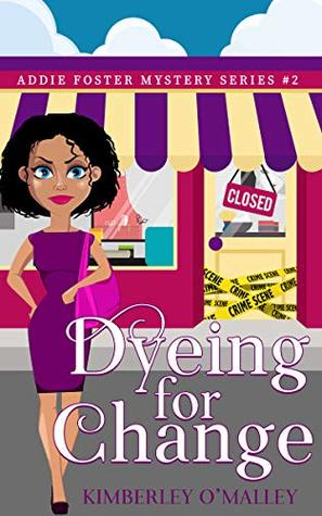 [PDF] [EPUB] Dyeing For Change (Addie Foster Mystery Series, #2) Download by Kimberley O'Malley