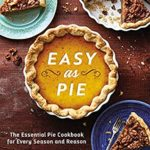 [PDF] [EPUB] Easy as Pie: The Essential Pie Cookbook for Every Season and Reason Download