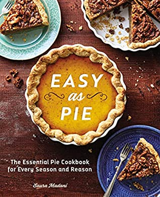 [PDF] [EPUB] Easy as Pie: The Essential Pie Cookbook for Every Season and Reason Download by Saura Madani