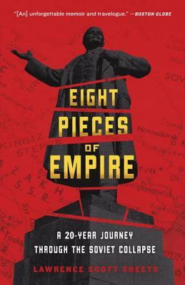 [PDF] [EPUB] Eight Pieces of Empire: A 20-Year Journey Through the Soviet Collapse Download by Lawrence Scott Sheets