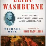 [PDF] [EPUB] Elihu Washburne: The Diary and Letters of America's Minister to France During the Siege and Commune of Paris Download