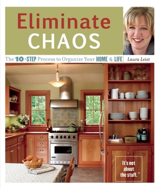 [PDF] [EPUB] Eliminate Chaos: The 10-Step Process to Organize Your Home and Life Download by Laura Leist