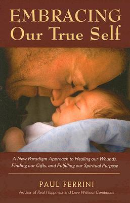 [PDF] [EPUB] Embracing Our True Self: A New Paradigm Approach to Healing Our Wounds, Finding Our Gifts, and Fulfilling Our Spiritual Purpose Download by Paul Ferrini