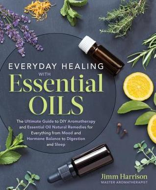 [PDF] [EPUB] Everyday Healing with Essential Oils: The Ultimate Guide to DIY Aromatherapy and Essential Oil Natural Remedies for Everything from Mood and Hormone Balance to Digestion and Sleep Download by Jimm Harrison