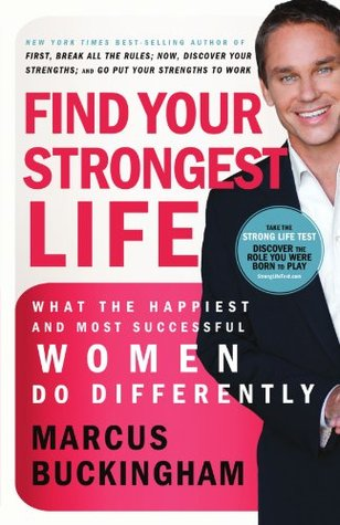 [PDF] [EPUB] Find Your Strongest Life: What the Happiest and Most Successful Women Do Differently Download by Marcus Buckingham