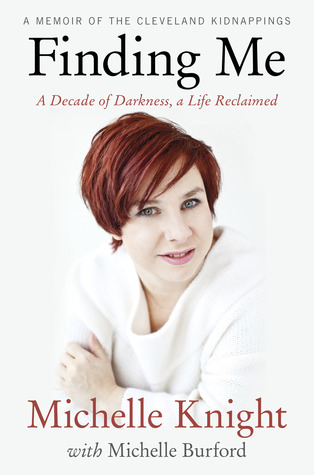 [PDF] [EPUB] Finding Me: A Decade of Darkness, a Life Reclaimed - A Memoir of the Cleveland Kidnappings Download by Michelle Knight