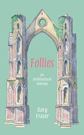 [PDF] [EPUB] Follies: An Architectural Journey Download by Rory Fraser