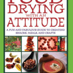 [PDF] [EPUB] Food Drying with an Attitude: A Fun and Fabulous Guide to Creating Snacks, Meals, and Crafts Download