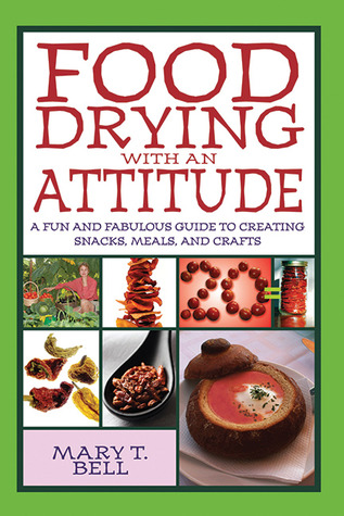 [PDF] [EPUB] Food Drying with an Attitude: A Fun and Fabulous Guide to Creating Snacks, Meals, and Crafts Download by Mary T. Bell