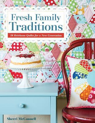 [PDF] [EPUB] Fresh Family Traditions: 18 Heirloom Quilts for a New Generation Download by Sherri McConnell