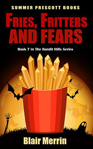 [PDF] [EPUB] Fries, Fritters and Fears: Book 7 in The Bandit Hills Series Download by Blair Merrin